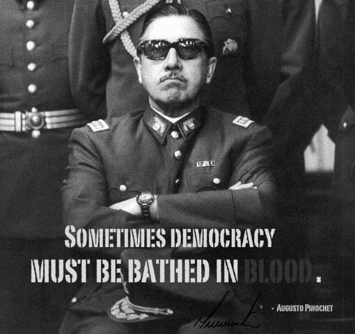 "Pinochet: America's thug in Santiago. ""Sometimes democracy must be bathed in blood."""