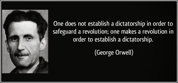 Orwell-reactionary-quote-one-does-not-establish-a-dictatorship-in-order-to-safeguard-a-revolution-one-makes-a-revolution-in-george-orwell-139740