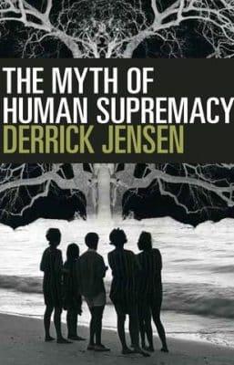 Derrick Jensen-MythOfHumanSupremacy